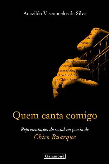 Quem canta comigo: representações do social na poesia de Chico Buarque