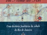 Donos do Rio em nome do rei: Uma história fundiária da cidade do Rio de Janeiro (3ª edição)