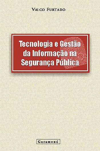Tecnologia e Gestão da Informação em Segurança Pública
