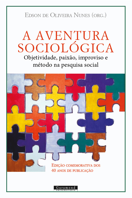 A Aventura Sociológica: Objetividade, paixão, improviso e método na pesquisa social