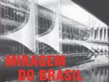 Miragem do Brasil: dos governos do PT ao golpe de 2016 e à ascensão conservadora